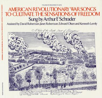 Album art, American Revolutionary War Songs to Cultivate the Sensations of Freedom, Arthur F. Schrader, 1976, 2004 Smithsonian Folkways Recordings / 1976 Folkways Records