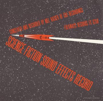 Science Fiction Sound Effects Record, produced by Mel Kaiser, 2004 Smithsonian Folkways Recordings / 1958 Folkways Records