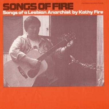 Album art, Songs of Fire: Songs of a Lesbian Anarchist, Kathy Fire, 2004 Smithsonian Folkways Recordings / 1978 Folkways Records