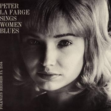 Album art, Peter La Farge Sings Women Blues: Peter La Farge Sings Love Songs, Peter La Farge, 2004 Smithsonian Folkways Recordings / 1964 Folkways Records